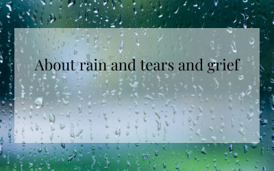 About rain and tears and grief