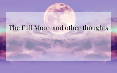 The Full Moon and other thoughts