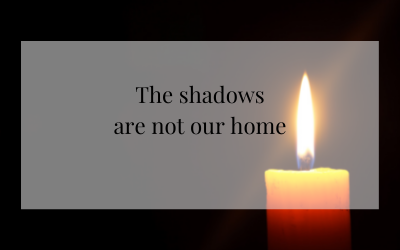 The shadows are not our home