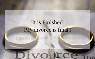 """""""It is finished."""" (My divorce is final.)"""