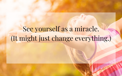 See yourself as a miracle