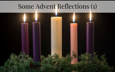 Some Advent Reflections (1)