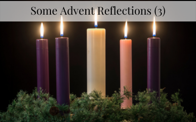 Some Advent Reflections (3)