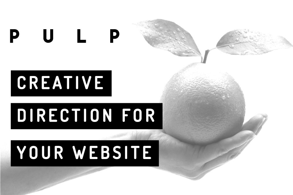 PULP, A Fresh Squeezed Perspective On Web Design Creative Direction.