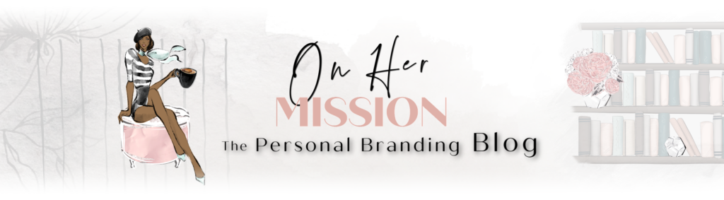 On Her Mission, the Personal Branding Blog