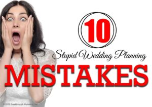 stupid wedding planning mistakes