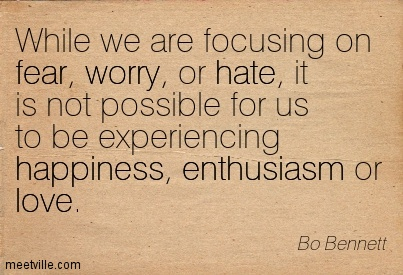 quotation-bo-bennett-love-happiness-enthusiasm-fear-hate-worry-meetville-quotes-8774