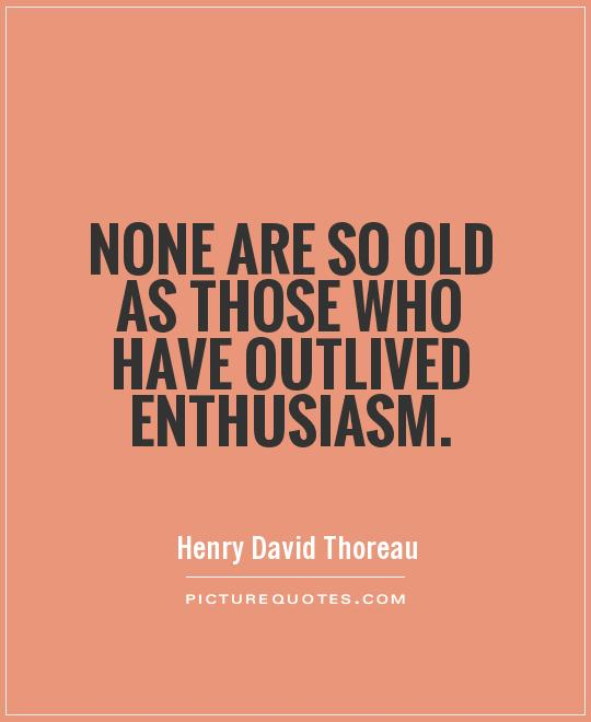 none-are-so-old-as-those-who-have-outlived-enthusiasm-quote-1
