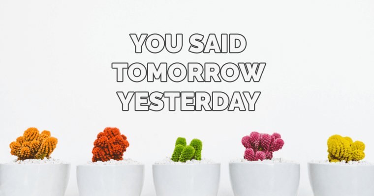 suka menunda - you said tomorrow yesterday