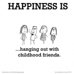 happiness is hanging out with childhood friends