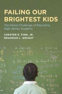 Failing Our Brightest Kids The Global Challenge of Educating High-ability Students by Chester E. Finn and Brandon L. Wright Paperback, 304 pages