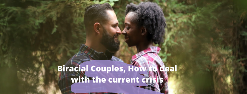 Biracial Couples, How to deal with the current crisis