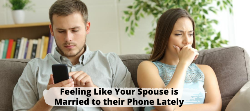 feeling-like-your-spouse-is-married-to-their-phone-lately
