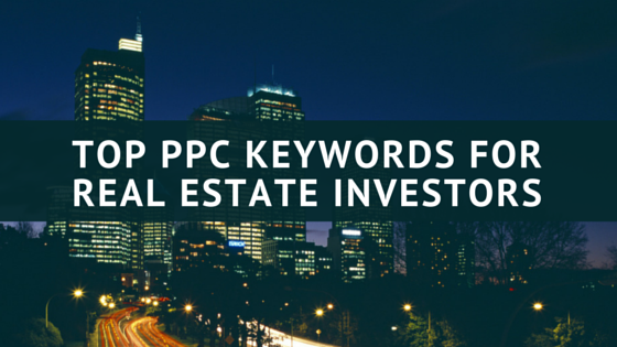 Top 25 PPC Keywords for Real Estate Investors