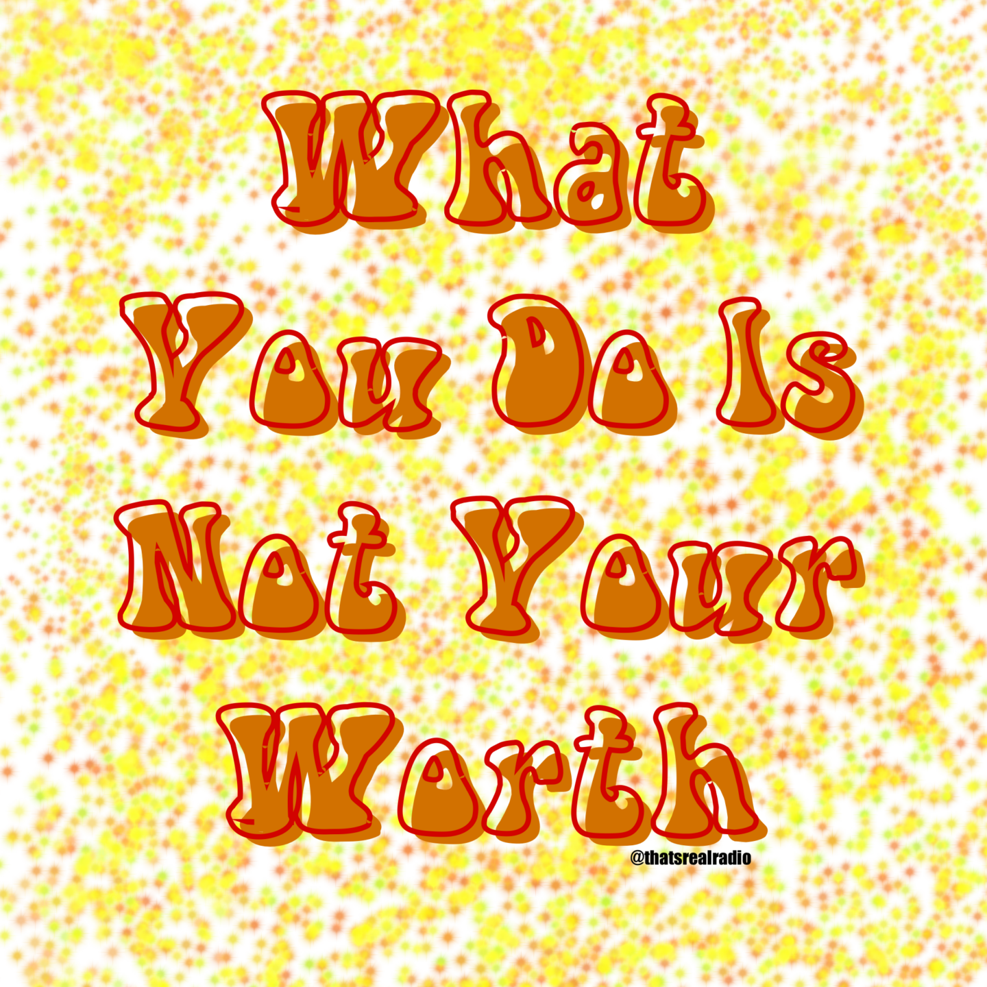 What You Do is Not Your Worth
