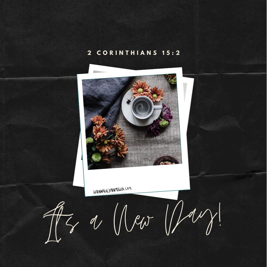 It's A New Day – 2 Corinthians 15:2