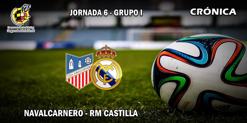 CRÓNICA | El Castilla pierde en Navalcarnero con todo en contra: Navalcarnero 2 – 1 RM Castilla