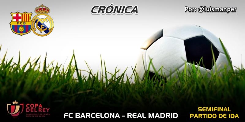 CRÓNICA | El Real Madrid deja abierta la eliminatoria: FC Barcelona 1 – 1 Real Madrid