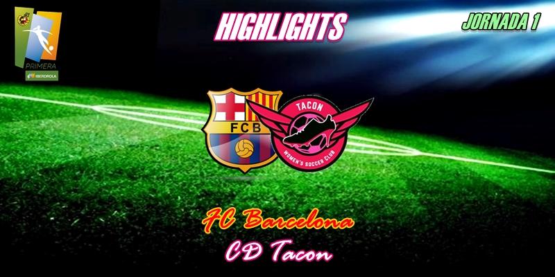 VÍDEO   Highlights   FC Barcelona vs CD Tacon   Liga Iberdrola   Jornada 1