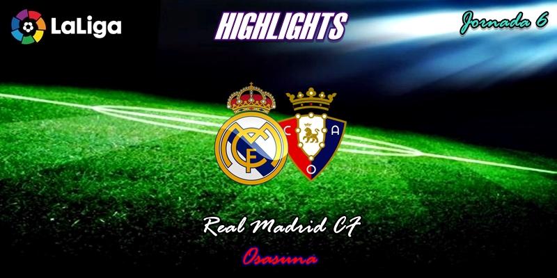 VÍDEO | Highlights | Real Madrid vs Osasuna | LaLiga | Jornada 6