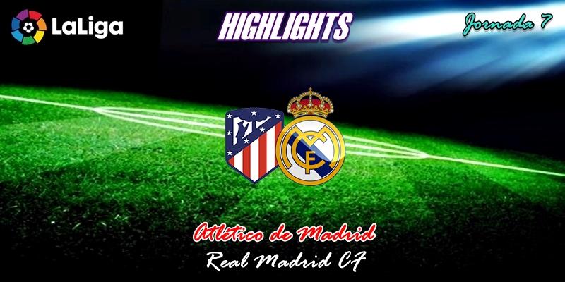 VÍDEO | Highlights | Atlético de Madrid vs Real Madrid | LaLiga | Jornada 7
