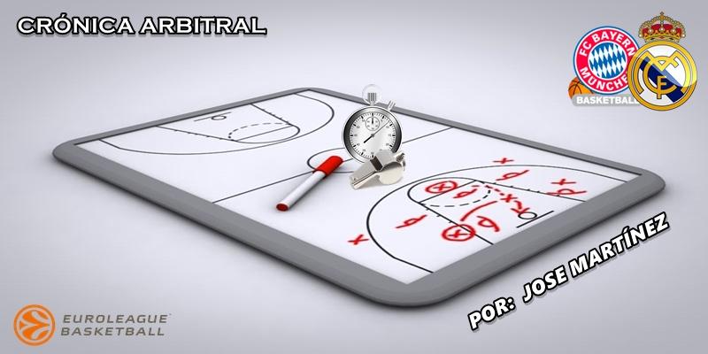 CRÓNICA ARBITRAL   Bayern Munich vs Real Madrid   Euroleague   Jornada 5