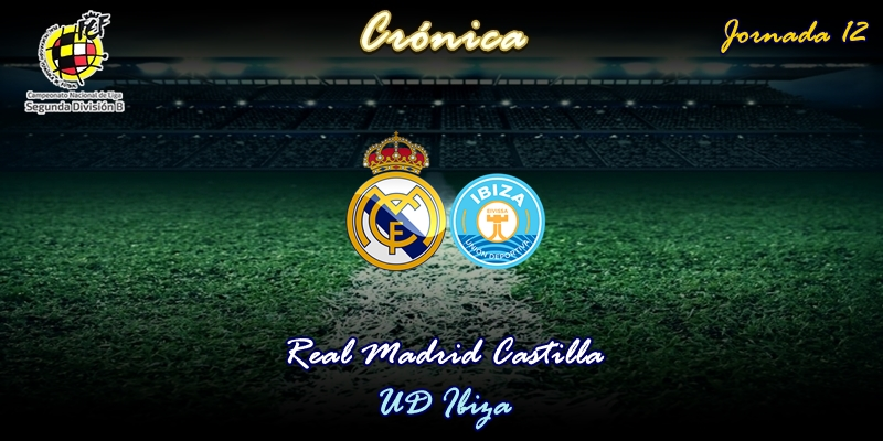 CRÓNICA   El Castilla en caída libre: Real Madrid Castilla 1 – 2 UD Ibiza