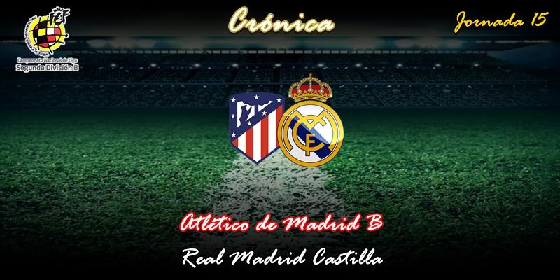CRÓNICA   Motín defensivo: Atlético de Madrid B 2 – 0 Real Madrid Castilla