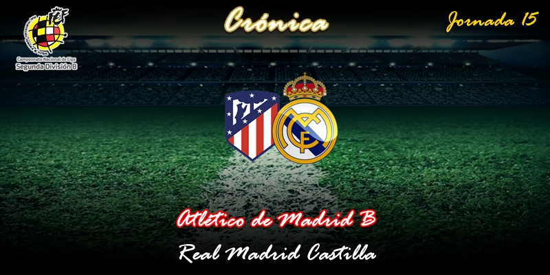CRÓNICA | Motín defensivo: Atlético de Madrid B 2 – 0 Real Madrid Castilla