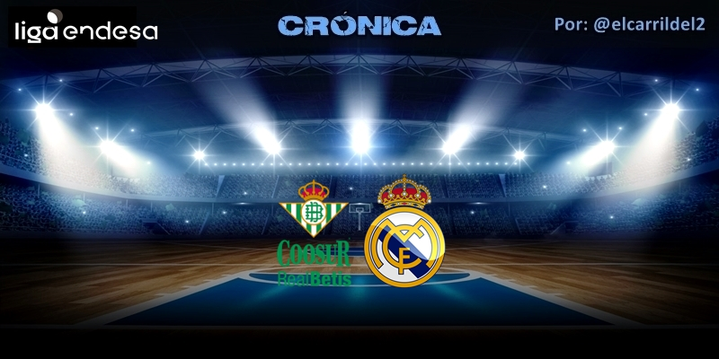 CRÓNICA   A piñón fijo: Coosur Real Betis 64 – 84 Real Madrid