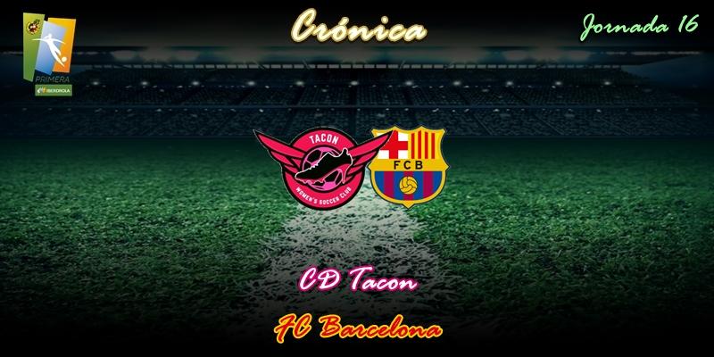 CRÓNICA | Sin opciones: CD Tacon 0 – 6 FC Barcelona