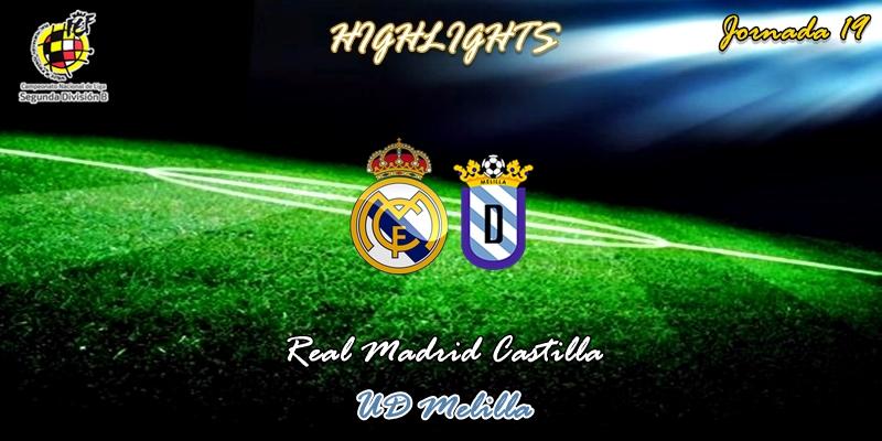 VÍDEO   Highlights   Real Madrid Castilla vs Melilla   2ª División B   Grupo I   Jornada 19