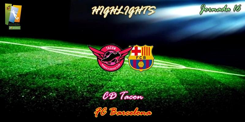 VÍDEO | Highlights | CD Tacon vs FC Barcelona | Primera Iberdrola | Jornada 16