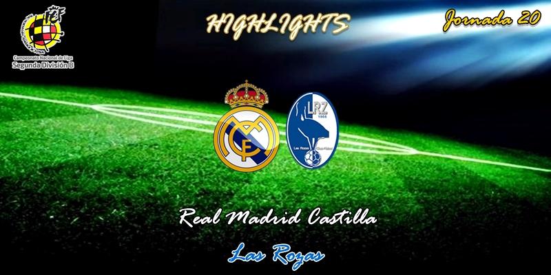 VÍDEO   Highlights   Real Madrid Castilla vs Las Rozas   2ª División B   Grupo I   Jornada 20