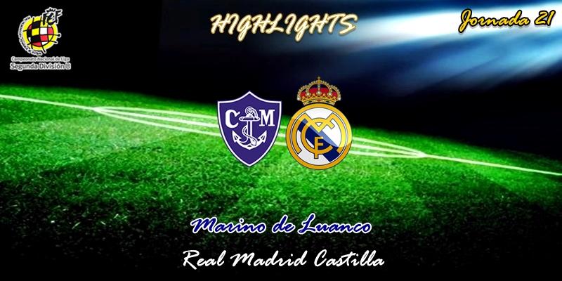 VÍDEO   Highlights   Marino de Luanco vs Real Madrid Castilla   2ª División B   Grupo I   Jornada 21