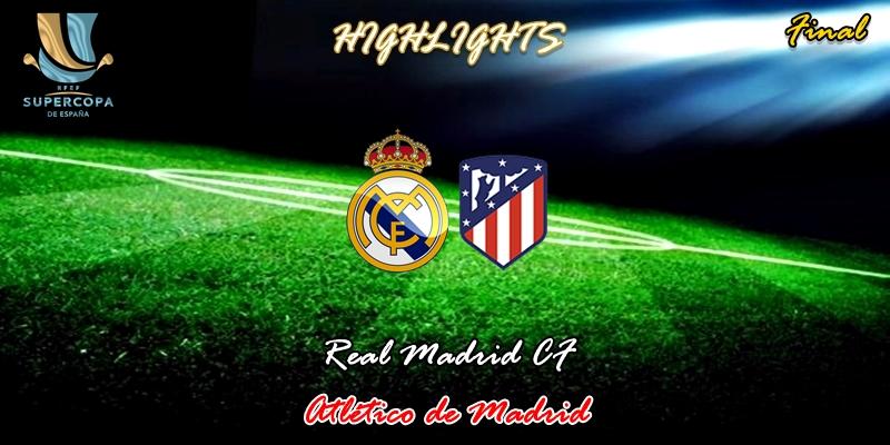 VÍDEO | Highlights | Real Madrid vs Atlético de Madrid | Supercopa | Final