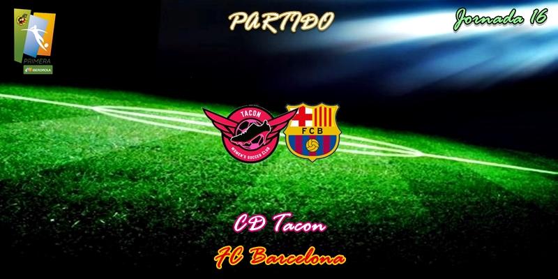 VÍDEO | Partido | CD Tacon vs FC Barcelona | Primera Iberdrola | Jornada 16