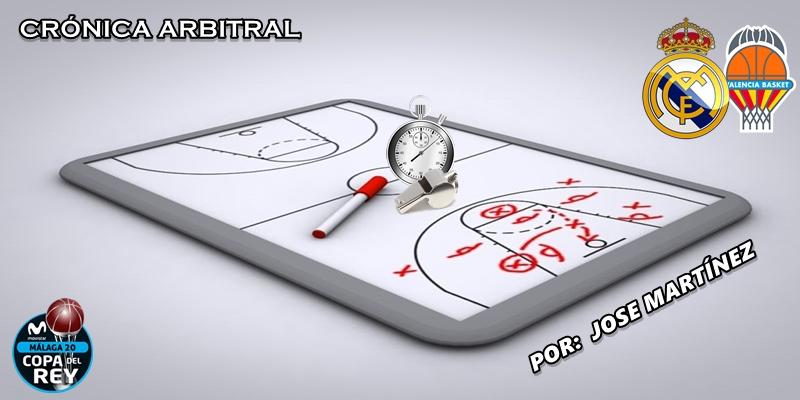 CRÓNICA ARBITRAL   Real Madrid vs Valencia Basket Club   Copa del Rey   Semifinal