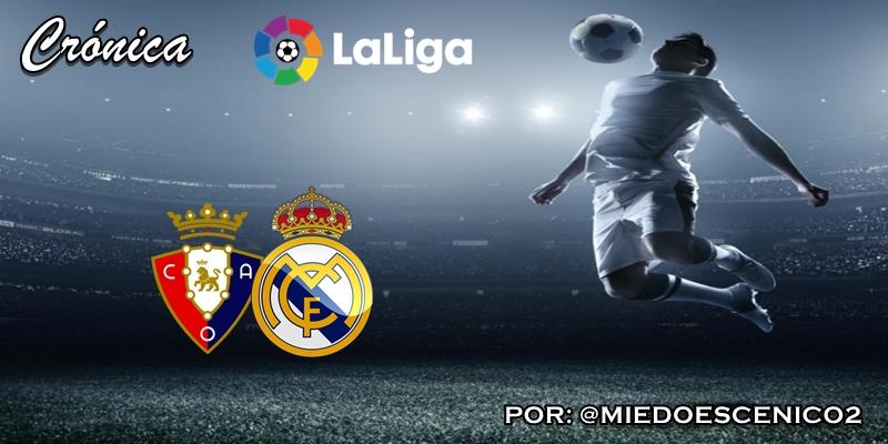 CRÓNICA | Retornos: Osasuna 1 – 4 Real Madrid
