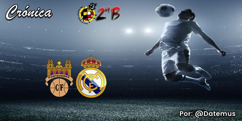 CRÓNICA | Baño de oficio y diluvio de goles: Pontevedra 4 – 0 Real Madrid Castilla