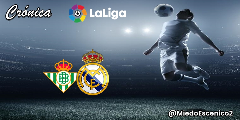CRÓNICA   Inexplicable (e intolerable): Betis 2 – 1 Real Madrid