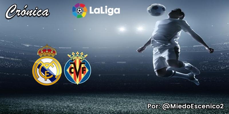 CRÓNICA   34 es buen número: Real Madrid 2 – 1 Villarreal