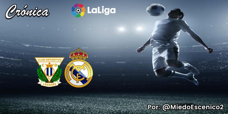 CRÓNICA   Burbujas livianas: CD Leganés 2 – 2 Real Madrid