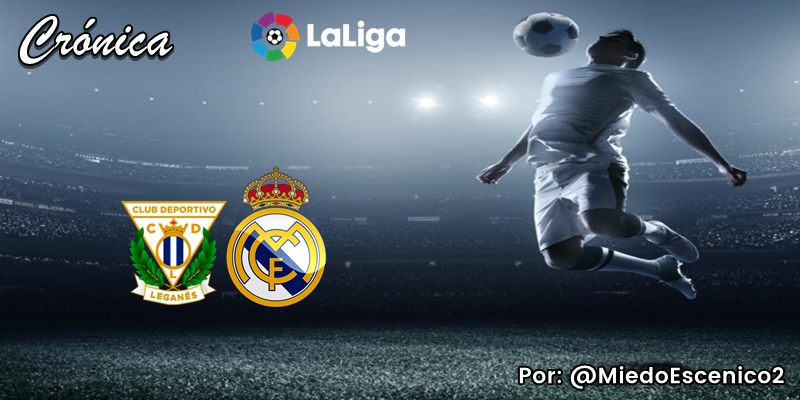 CRÓNICA | Burbujas livianas: CD Leganés 2 – 2 Real Madrid