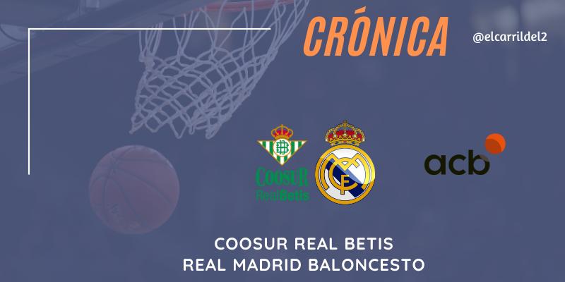 CRÓNICA   Acelerón final: Coosur Real Betis 65 – 84 Real Madrid