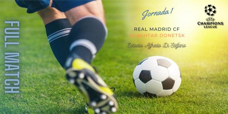 VÍDEO   Partido   Real Madrid vs Shakhtar Donetsk   UCL   Fase de Grupos   J1