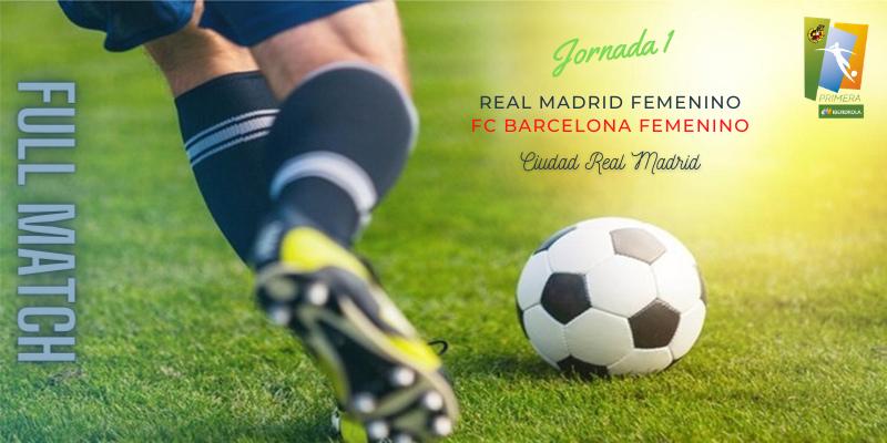 VÍDEO   Partido   Real Madrid vs FC Barcelona   Primera Iberdrola   Jornada 1