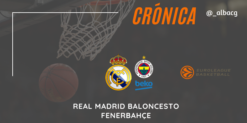 CRÓNICA   Real Madrid 94 – 74 Fenerbahçe   Euroleague   Jornada 10