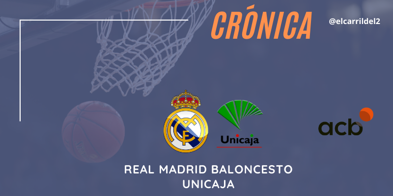 CRÓNICA | Imparables: Real Madrid 91 – 84 Unicaja