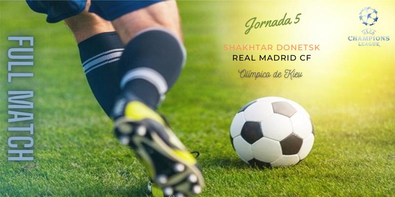 VÍDEO   Partido   Shakhtar Donetsk vs Real Madrid   UCL   Jornada 5